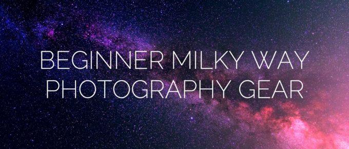 Beginner Milky Way Photography Gear