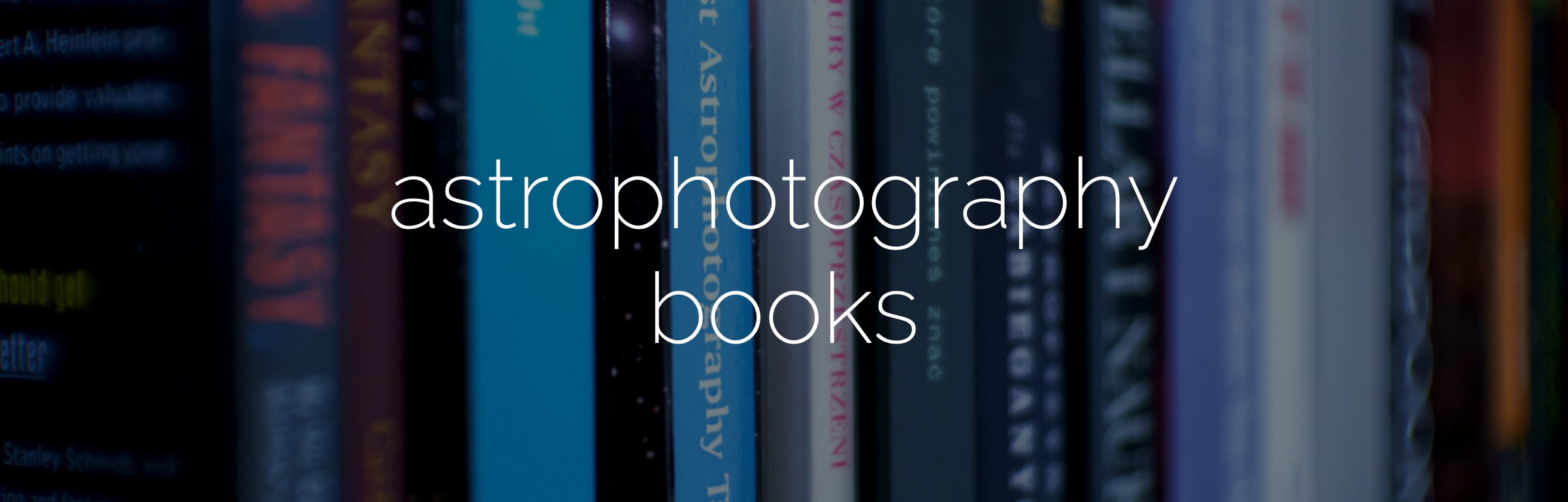 5 Astrophotography Books You Should Have on Your Bookshelf (or in Your Kindle Library)