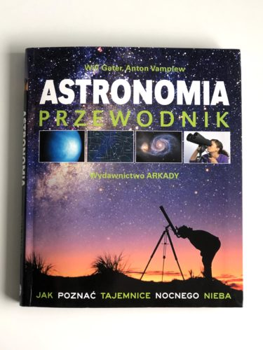 The Practical Astronomer: Explore the Wonders of the Night Sky by Anton Vamplew and Will Gater