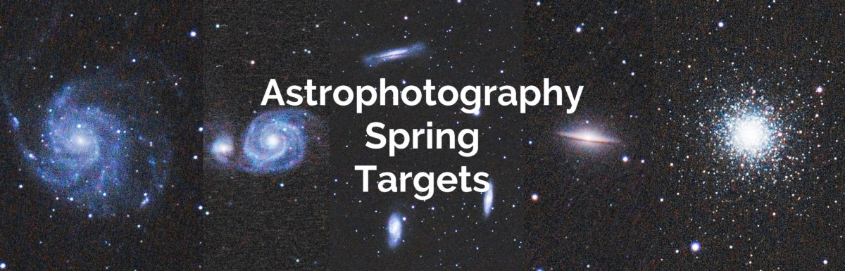 7 Spring Astrophotography Targets to Photograph During the Galaxy Season (April, May, and June)